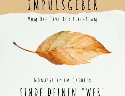 Impuls vom Big Five for Life-Team von John Strelecky: Monat Oktober: Finde Deine WER's